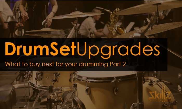 What to buy next for my drumming – Part 2- Drum set upgrades