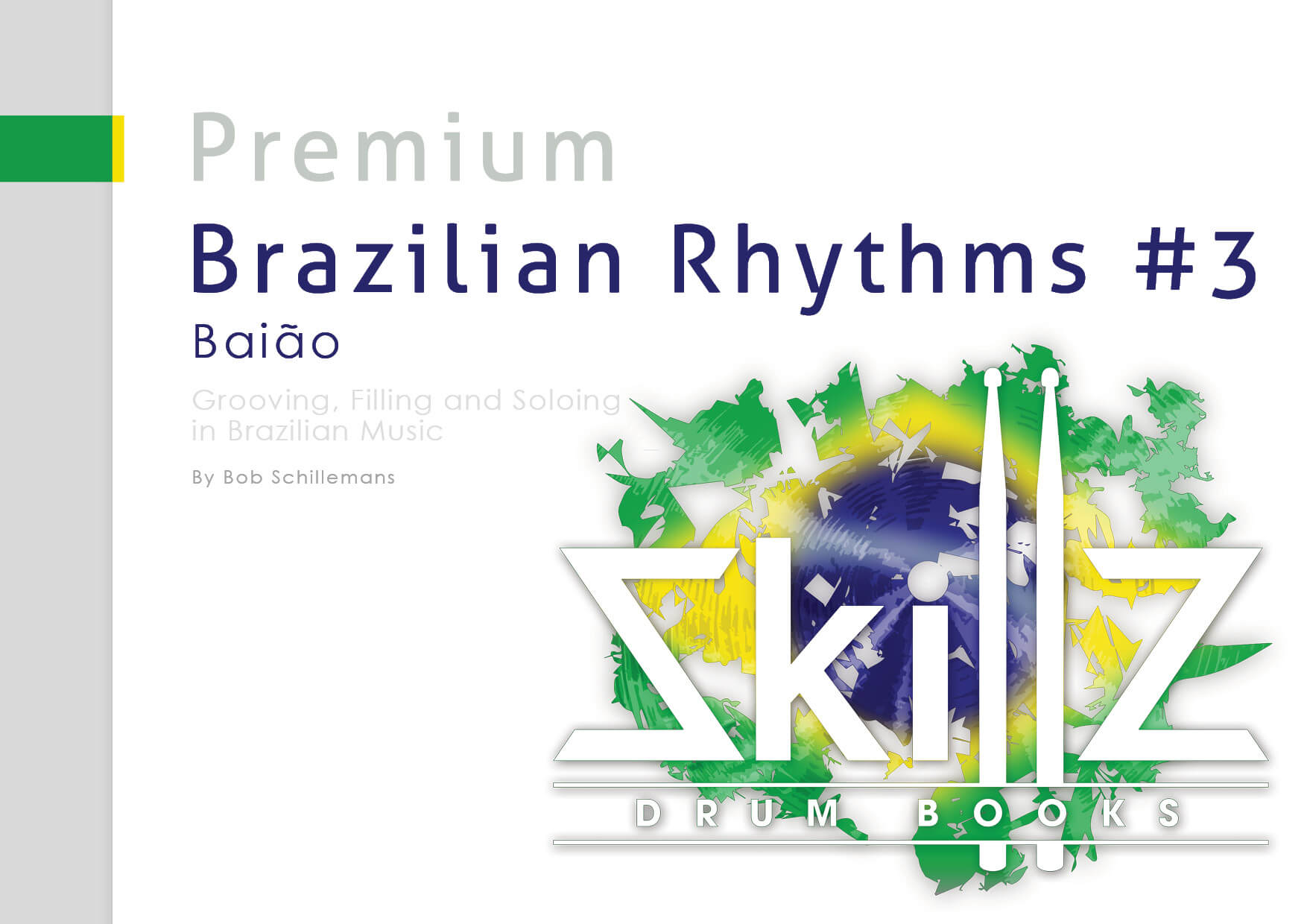 Brazilian Rhythms Grooving, Filling and Soloing in Brazilian Music Part 3 Baião Premium Drumming Book Course Cover Skillz Drum Lessons