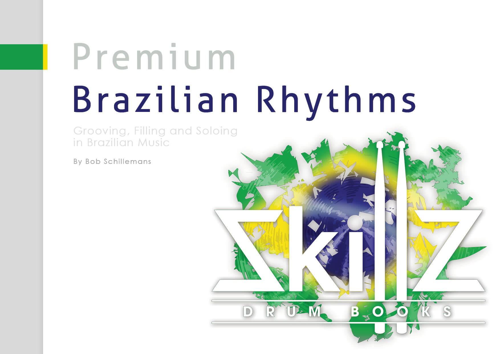 Brazilian Rhythms Grooving, Filling and Soloing in Brazilian Music Premium Drumming Book Course Cover Skillz Drum Lessons
